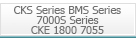 CKS Series, BMS Series, 7000S Series