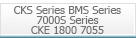 CKS Series, BMS Series, 7000S Series